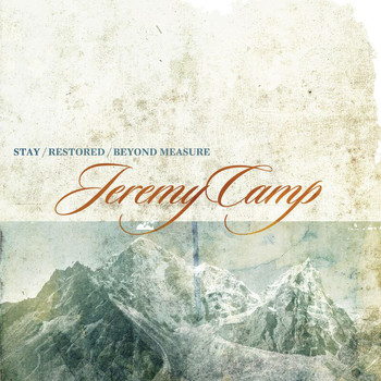 Jeremy Camp - Stay, Restored, Beyond Measure