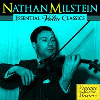 Nathan Milstein - Essential Violin Classics