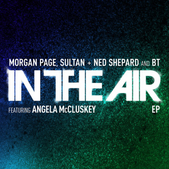Morgan Page, Sultan & Ned Shepard, BT - In the Air (feat. Angela McCluskey)