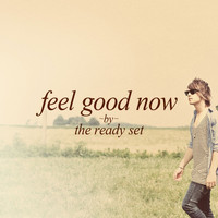 The Ready Set - Feel Good Now