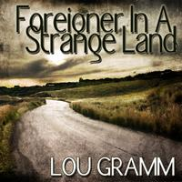 Lou Gramm - Foreigner In A Strange Land