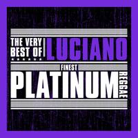Luciano - Finest Platinum Reggae: The Very Best of Luciano