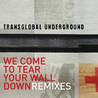 Transglobal Underground - We Come to Tear Your Wall Down - Remixes