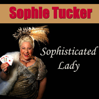 Sophie Tucker - Sophisticated Lady