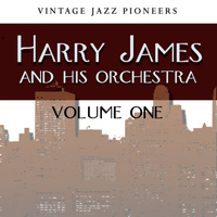Harry James & His Orchestra - Vintage Jazz Pioneers - Harry James, Vol. 1
