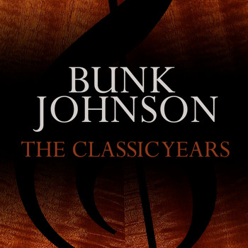 Bunk Johnson - The Classic Years
