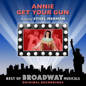 Original Broadway Cast - Annie Get Your Gun - The Best Of Broadway Musicals