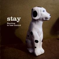 Stay - Starting to lose control