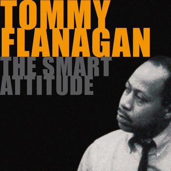 Tommy Flanagan - The Smart Attitude of Tommy Flanagan