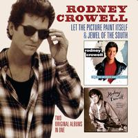 RODNEY CROWELL - Let The Picture Paint Itself + Jewel Of The South (2 Albums On 1)