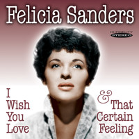 Felicia Sanders - I Wish You Love / That Certain Feeling
