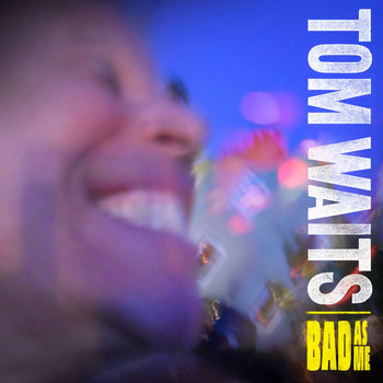 Tom Waits - Bad As Me (Deluxe Version)