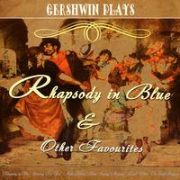 George Gershwin - Gershwin Plays Rhapsody in Blue and Other Favourites (Digitally Remastered)