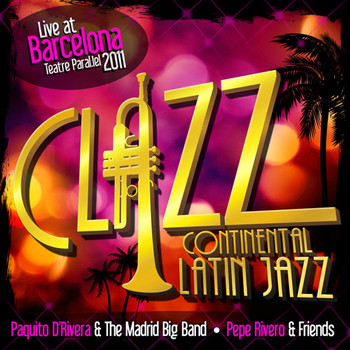 Paquito D´Rivera & The Madrid Big Band / Pepe Rivero & Friends - Clazz, Continental Latin Jazz Volumen 1. Live at Barcelona Teatre Paral.lel 2011.