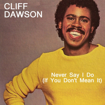Cliff Dawson - Never Say I Do (If You Don't Mean It)