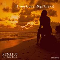 Remlius - If You Gone (Nga'Uleya)