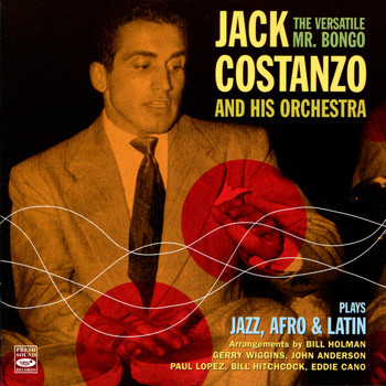 Jack Costanzo - The Versatile Mr. Bongo Plays Jazz, Afro & Latin
