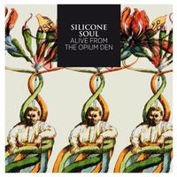 Silicone Soul - Alive from the Opium Den
