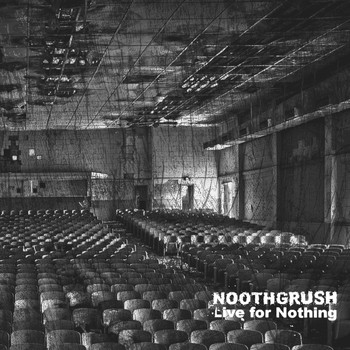 Noothgrush - Live for Nothing