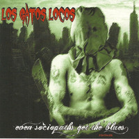 Los Gatos Locos - Even Sociopaths Get The Blues