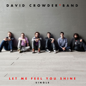 David Crowder Band - Let Me Feel You Shine