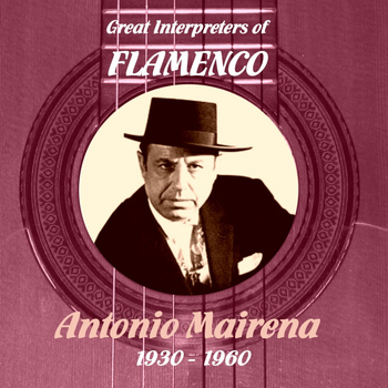 Antonio Mairena - Great Interpreters of Flamenco - Antonio Mairena (1930 - 1960)