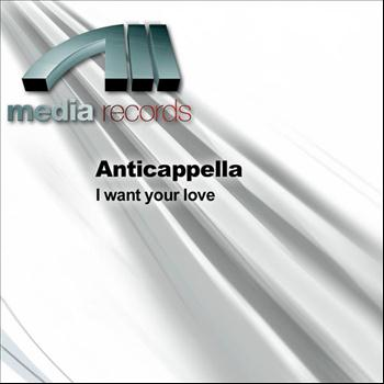 Anticappella - I Want Your Love