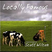 Scott Wilcox - Locally Famous (Widely Unknown)