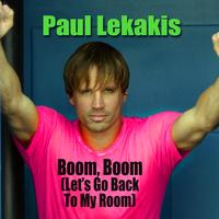 Paul Lekakis - Boom, Boom (Let's Go Back To My Room) (Re-Recorded / Remastered Version)