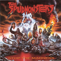 The Spudmonsters - Stop The Madness, Again