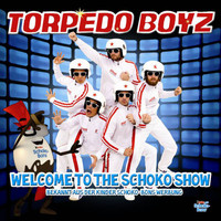Torpedo Boyz - Welcome To The Schoko Show