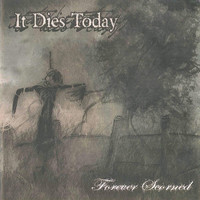 It Dies Today - Forever Scorned
