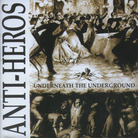 Anti-Heros - Underneath the Underground