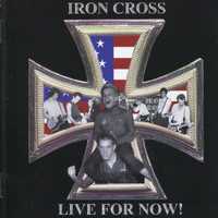 Iron Cross - Live For Now!