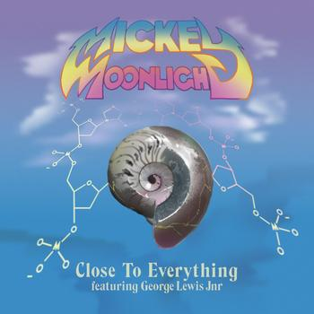 Mickey Moonlight - Close To Everything