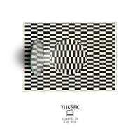 Yuksek - Always On The Run Remixes
