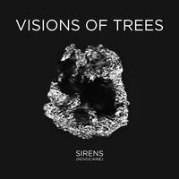 VISIONS OF TREES - Sirens (Novocaine) - Single