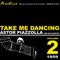 Astor Piazzolla And His Quintet - Take Me Dancing