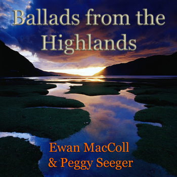 Ewan MacColl - Ballads from the Highlands (feat. Peggy Seeger)