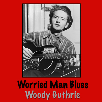 Woody Guthrie - Worried Man Blues