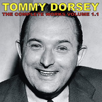 Tommy Dorsey - The Complete Tommy Dorsey, Vol. 1