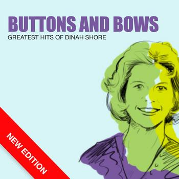 Dinah Shore - Buttons And Bows - Greatest Hits Of Dinah Shore (New Edition)