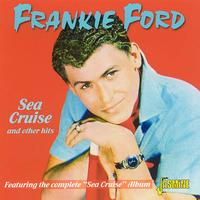 "Frankie Ford - Sea Cruise and other hits: Featuring the Complete ""Sea Cruise"" Album"