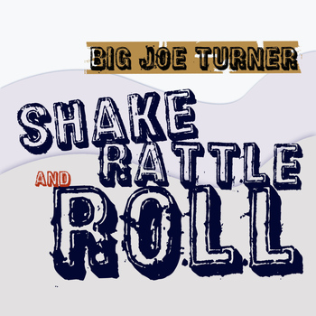 Big Joe Turner - Shake Rattle & Roll