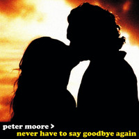Peter Moore - Never Have to Say Goodbye Again