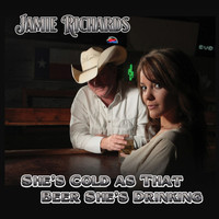Jamie Richards - She's Cold As That Beer She's Drinking - Single