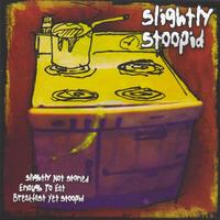 Slightly Stoopid - Slighlty Not Stoned Enough To Eat Breakfast Yet Stoopid