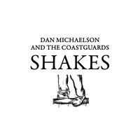 Dan Michaelson and The Coastguards - Shakes