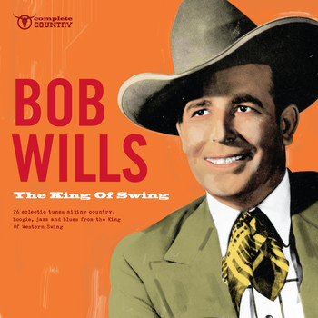 Bob Wills - The King of Swing
