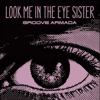 Groove Armada - Look Me in the Eye Sister